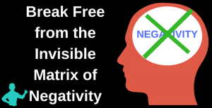 The Invisible Matrix of Negativity That Is Killing You and Society