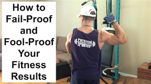 How to Fail-Proof and Fool-Proof Your Best Fitness Results