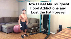 How I Beat My Toughest Food Addictions and Lost the Fat Forever