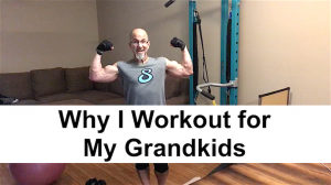 Why I Workout for My Grandkids