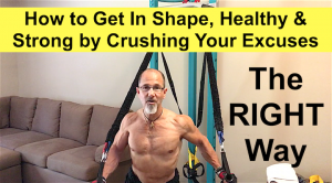 How to Get In Shape, Healthy and Strong by Crushing Your BS Excuses