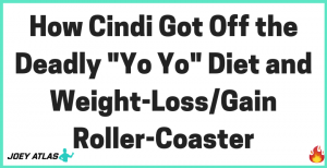 How Cindi Got Off The Deadly Diet and Weight-Loss Roller Coaster