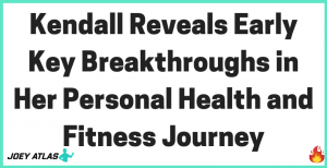 Kendall Reveals Early Key Breakthroughs in Her Personal Health and Fitness Journey