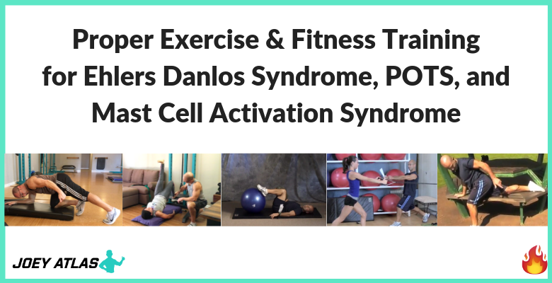 Proper Exercise for Ehlers Danlos Syndrome, POTS, and Mast Cell Activation Syndrome