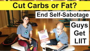 Do You Cut Carbs or Fat to Lose Weight? Silent Self-Sabotage, Guys Get the Power of LIIT